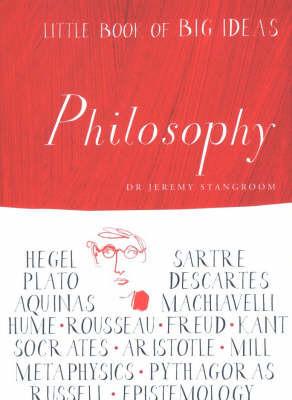 Little Book Big Ideas: Philosophy by J. Stangroom