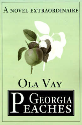 Georgia Peaches: A Novel Extraordinaire by Ola Vay