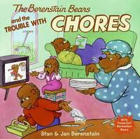 The Berenstain Bears and the Trouble with Chores by Stan Berenstain