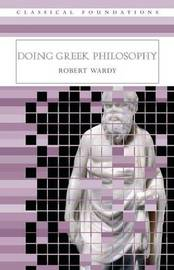 Doing Greek Philosophy by Robert Wardy