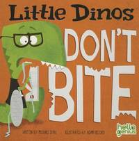 Little Dinos Don't Bite by Michael S Dahl