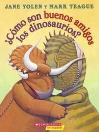 Como Son Buenos Amigos Los Dinosaurios? (How Do Dinosaurs Stay Friends?) by Jane Yolen