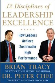 12 Disciplines of Leadership Excellence: How Leaders Achieve Sustainable High Performance by Brian Tracy