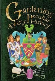 Gardening, A Very Peculiar History by Jacqueline Morley