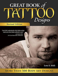 Great Book of Tattoo Designs, Revised Ed by Lora S. Irish