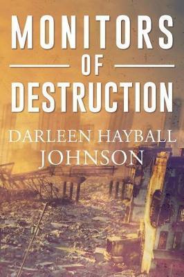 Monitors of Destruction by Darleen Hayball Johnson