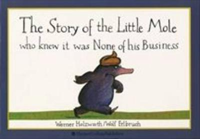 The Story of the Little Mole Who Knew it Was None of His Business by Wolf Erlbruch