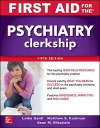 First Aid for the Psychiatry Clerkship, Fifth Edition by Latha Ganti