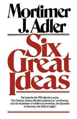 Six Great Ideas by Mortimer J Adler image