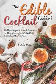 The Edible Cocktail Cookbook by Carla Hale