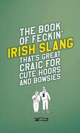 The Book of Feckin' Irish Slang that's great craic for cute hoors and bowsies by Colin Murphy