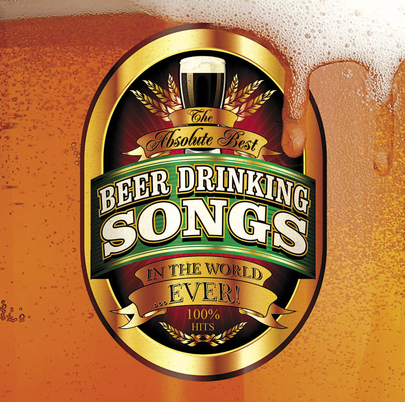 The Absolute Best Beer Drinking Songs In The World ...Ever! by Various image