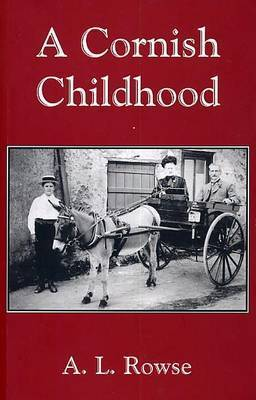 A Cornish Childhood: Autobiography of a Cornishman by Alfred Lestie Rowe