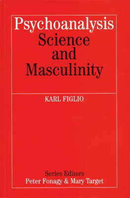 Psychoanalysis, Science and Masculinity by Karl Figlio