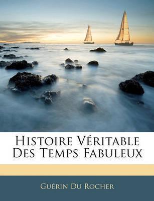Histoire Vritable Des Temps Fabuleux by Gurin Du Rocher