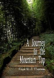 A Journey to the Mountain Top by Faye E. J. Thomas image