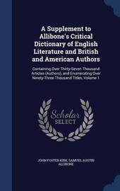 A Supplement to Allibone's Critical Dictionary of English Literature and British and American Authors by John Foster Kirk