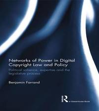 Networks of Power in Digital Copyright Law and Policy by Benjamin Farrand