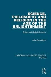 Science, Philosophy and Religion in the Age of the Enlightenment by John Gascoigne