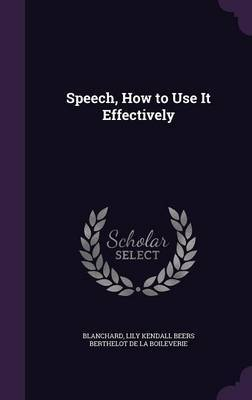 Speech, How to Use It Effectively by . Blanchard