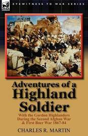Adventures of a Highland Soldier by Charles R. Martin