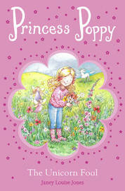 Princess Poppy: The Unicorn Foal by Janey Louise Jones
