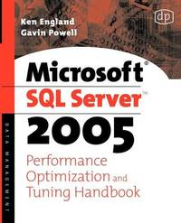 Microsoft SQL Server 2005 Performance Optimization and Tuning Handbook by Ken England