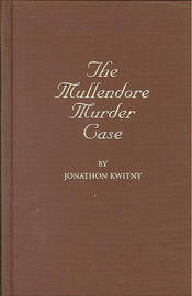 The Mullendore Murder Case by Jonathon Kwitny