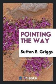 Pointing the Way by Sutton E Griggs