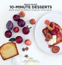 10-Minute Desserts by Anna Helm Baxter