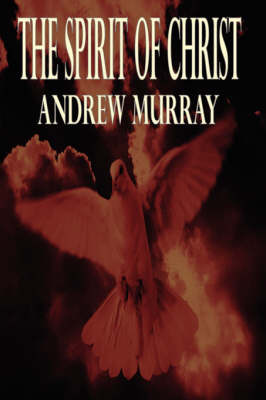 The Spirit of Christ: Andrew Murray Christian Classics by Andrew Murray image