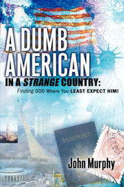 A Dumb American in a Strange Country by John Murphy