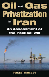 Oil and Gas Privatisation in Iran by Reza Molavi