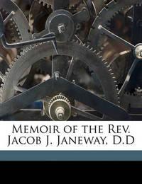 Memoir of the REV. Jacob J. Janeway, D.D by Thomas Leiper Janeway