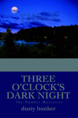 Three O'Clock's Dark Night: The Number Mysteries by Dusty Bunker