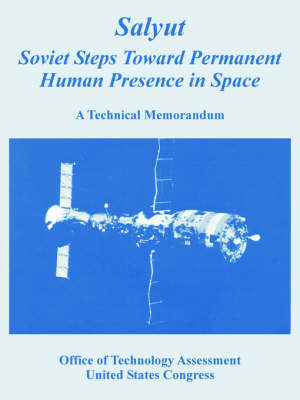 Salyut: Soviet Steps Toward Permanent Human Presence in Space (a Technical Memorandum) by Of Technology Assessment Office of Technology Assessment