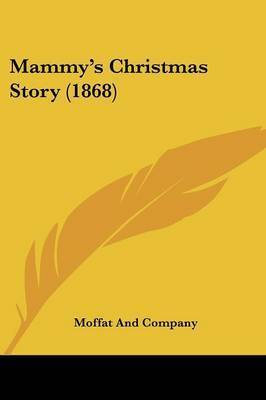 Mammy's Christmas Story (1868) by And Company Moffat and Company