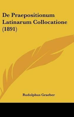 de Praepositionum Latinarum Collocatione (1891) by Rudolphus Graeber