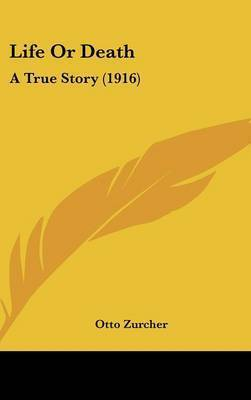 Life or Death: A True Story (1916) by Otto Zurcher