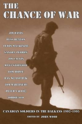 Chance of War: Canadian Soldiers in the Balkans, 1992-1995