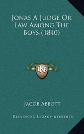 Jonas a Judge or Law Among the Boys (1840) by Jacob Abbott