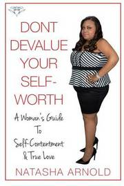 Don't Devalue Your Self-Worth: A Woman's Guide to Self-Contentment & True Love by Natasha Arnold