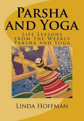 Parsha and Yoga: Life Lessons from the Weekly Parsha and Yoga by Linda Hoffman image