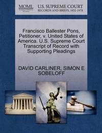 Francisco Ballester Pons, Petitioner, V. United States of America. U.S. Supreme Court Transcript of Record with Supporting Pleadings by David Carliner