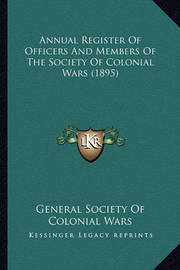 Annual Register of Officers and Members of the Society of Colonial Wars (1895) by General Society of Colonial Wars