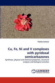Cu, Fe, Ni and V Complexes with Pyridoxal Semicarbazones by Violeta Jevtovic