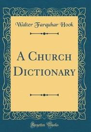 A Church Dictionary (Classic Reprint) by Walter Farquhar Hook image