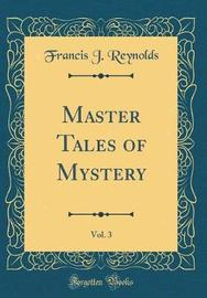 Master Tales of Mystery, Vol. 3 (Classic Reprint) by Francis J Reynolds image