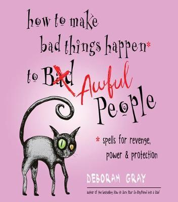 How to Make Bad Things Happen to Awful People by Deborah Gray