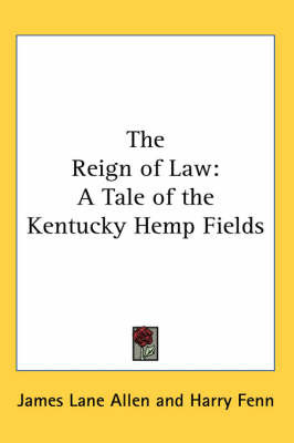 The Reign of Law: A Tale of the Kentucky Hemp Fields by James Lane Allen image